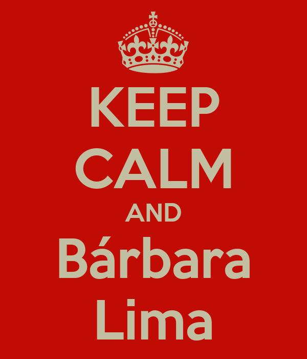 KEEP CALM AND Bárbara Lima