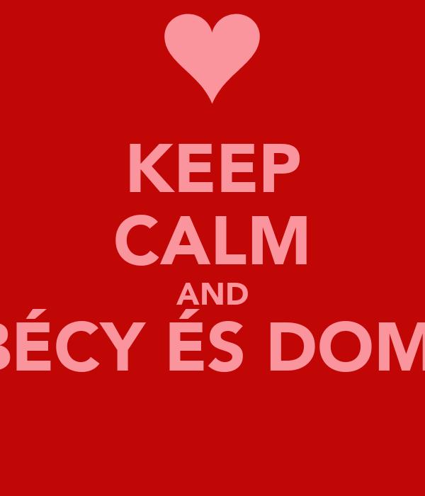 KEEP CALM AND BÉCY ÉS DOMI