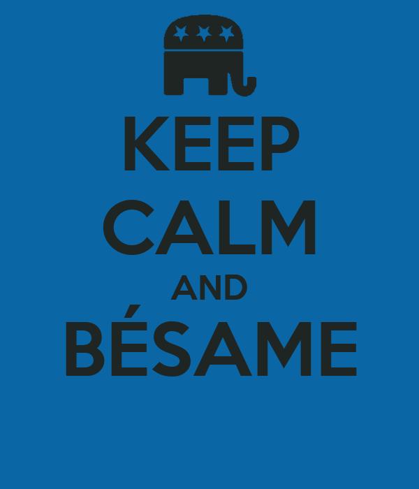 KEEP CALM AND BÉSAME
