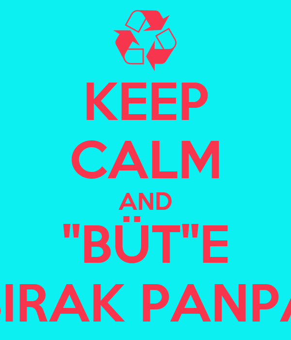 KEEP CALM AND ''BÜT''E BIRAK PANPA
