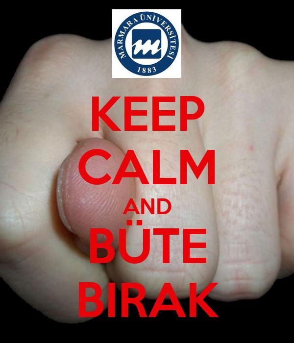 KEEP CALM AND BÜTE BIRAK