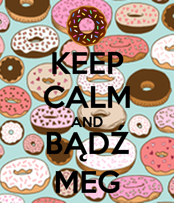 KEEP CALM AND BĄDŹ MEG