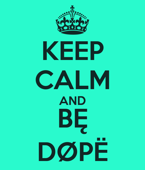 KEEP CALM AND BĘ DØPË