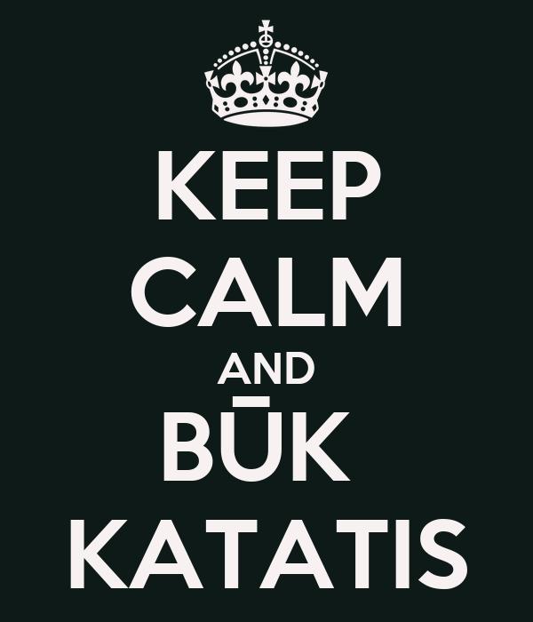 KEEP CALM AND BŪK  KATATIS
