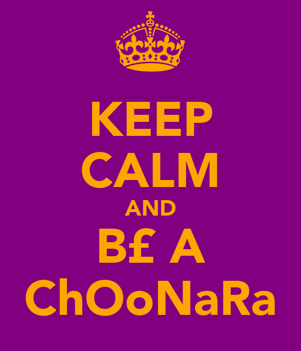 KEEP CALM AND B£ A ChOoNaRa