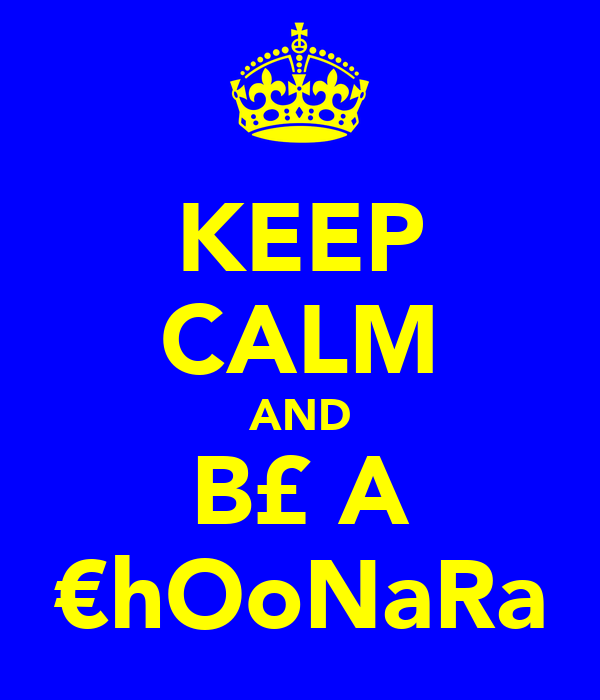 KEEP CALM AND B£ A €hOoNaRa