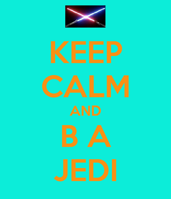 KEEP CALM AND B A JEDI