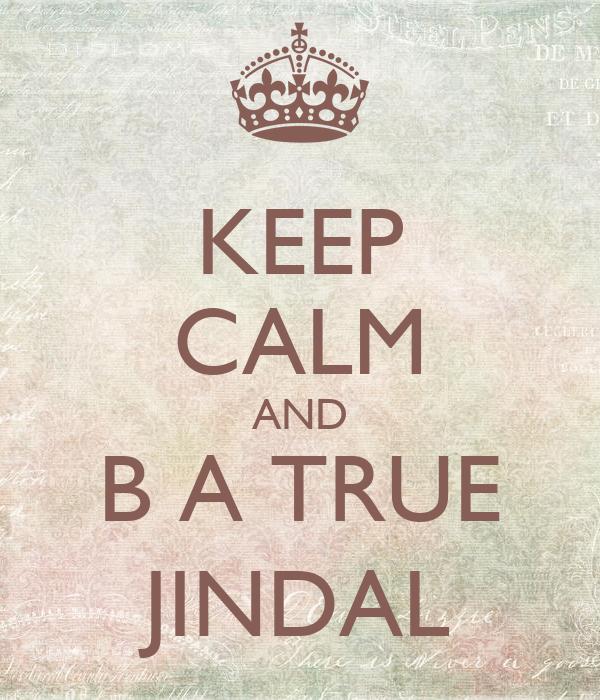 KEEP CALM AND B A TRUE JINDAL