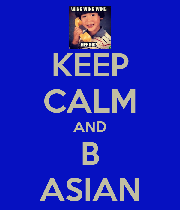 KEEP CALM AND B ASIAN