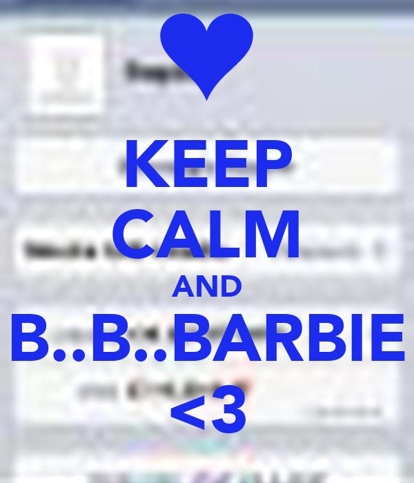 KEEP CALM AND B..B..BARBIE <3