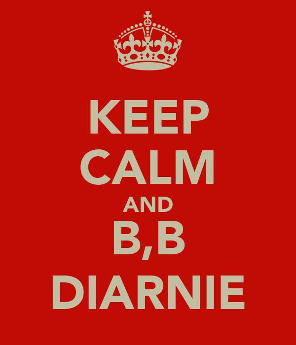 KEEP CALM AND B,B DIARNIE
