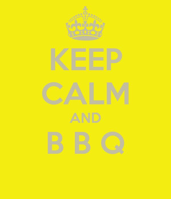 KEEP CALM AND B B Q