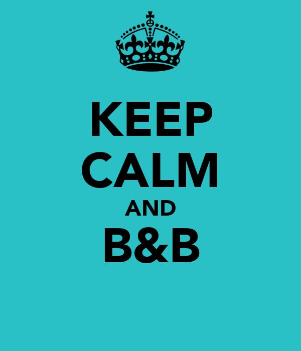 KEEP CALM AND B&B