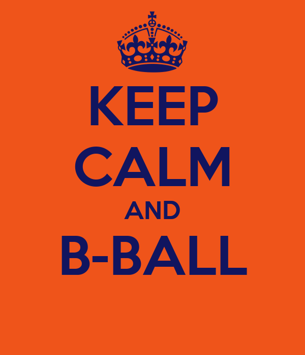 KEEP CALM AND B-BALL