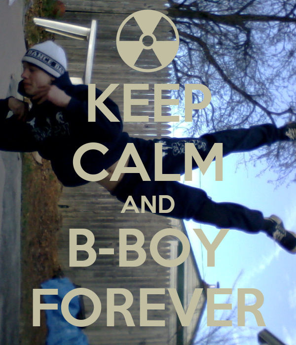 KEEP CALM AND B-BOY FOREVER
