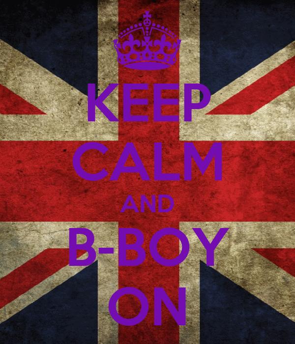 KEEP CALM AND B-BOY ON