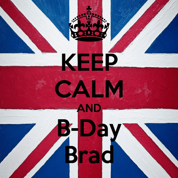KEEP CALM AND B-Day Brad