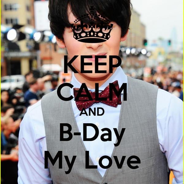 KEEP CALM AND B-Day My Love