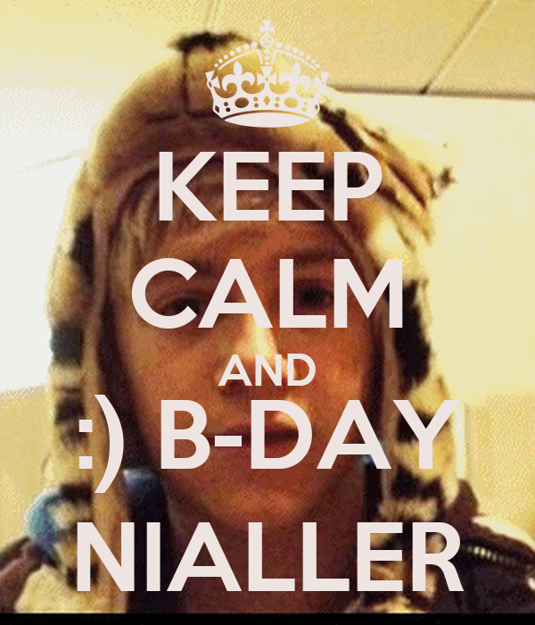 KEEP CALM AND :) B-DAY NIALLER