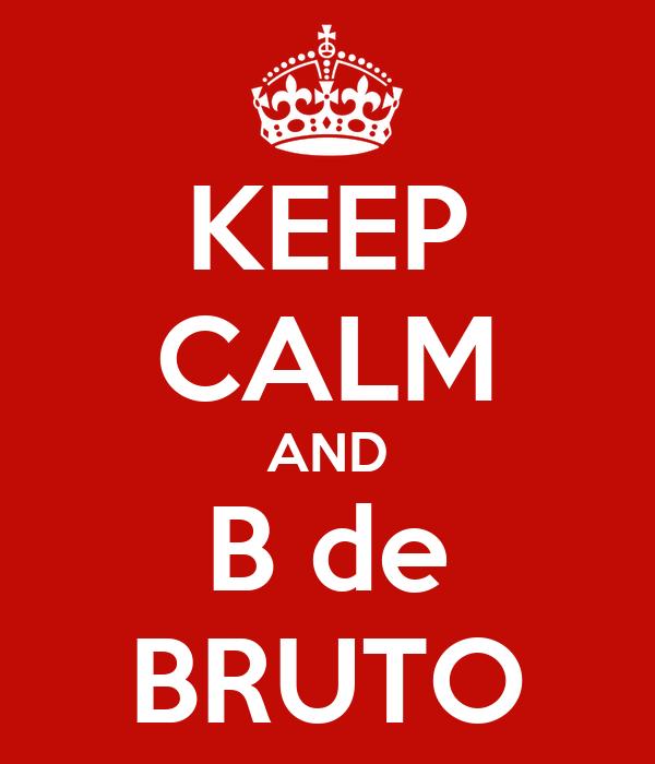 KEEP CALM AND B de BRUTO