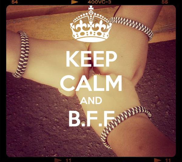KEEP CALM AND B.F.F