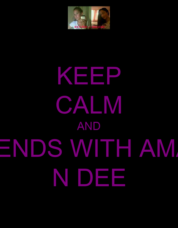 KEEP CALM AND B FWENDS WITH AMANDA N DEE