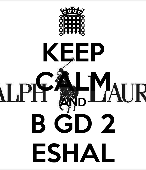 KEEP CALM AND B GD 2 ESHAL