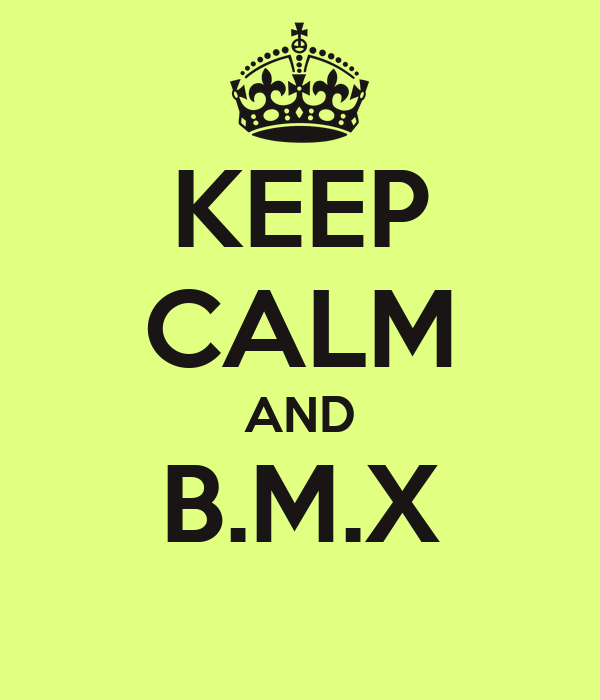 KEEP CALM AND B.M.X