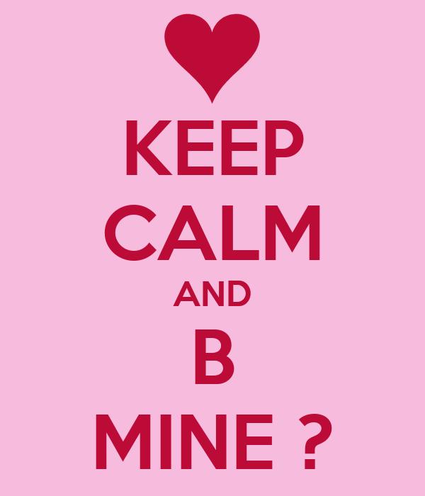 KEEP CALM AND B MINE ?