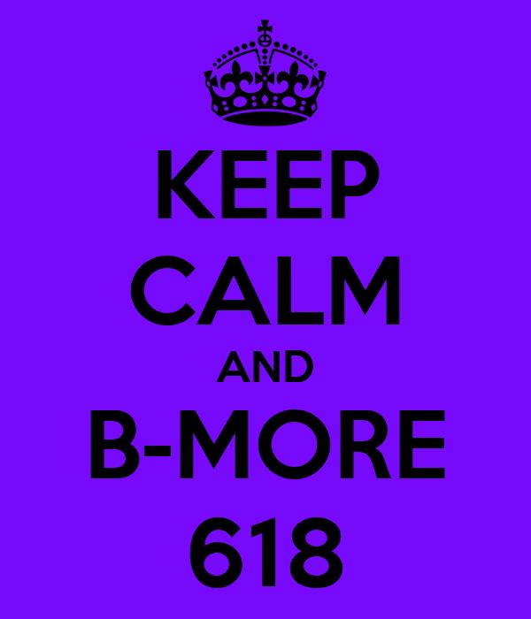 KEEP CALM AND B-MORE 618
