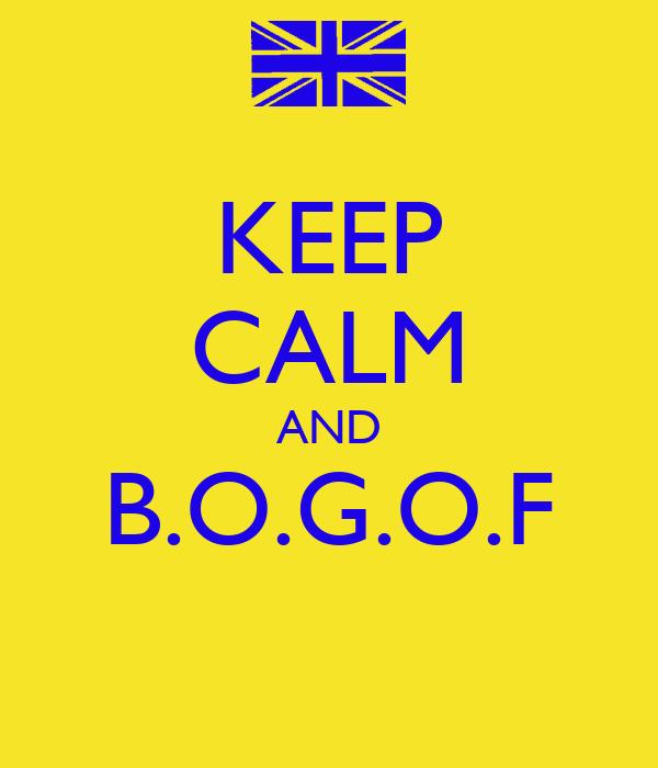 KEEP CALM AND B.O.G.O.F