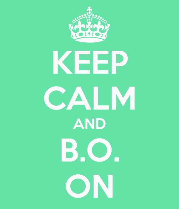 KEEP CALM AND B.O. ON