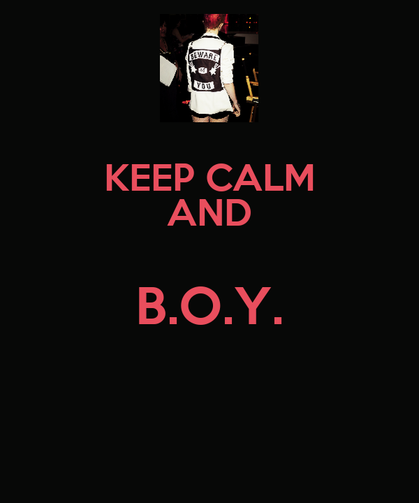 KEEP CALM AND B.O.Y.