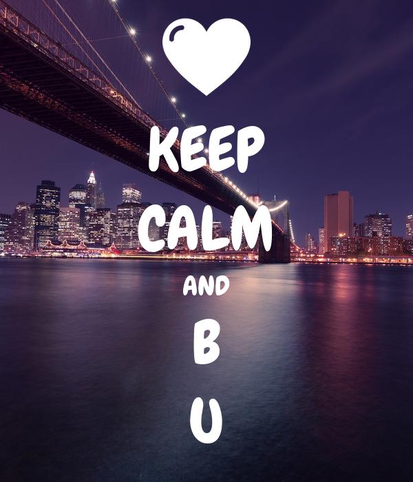 KEEP CALM AND B U