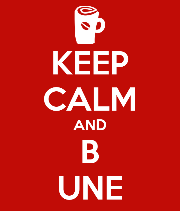 KEEP CALM AND B UNE