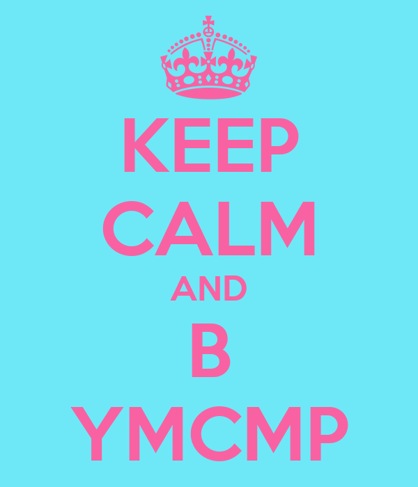 KEEP CALM AND B YMCMP