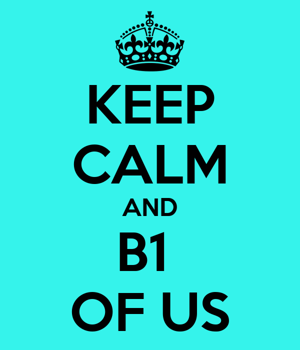 KEEP CALM AND B1  OF US