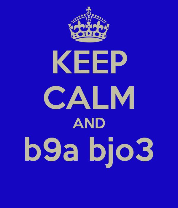 KEEP CALM AND b9a bjo3