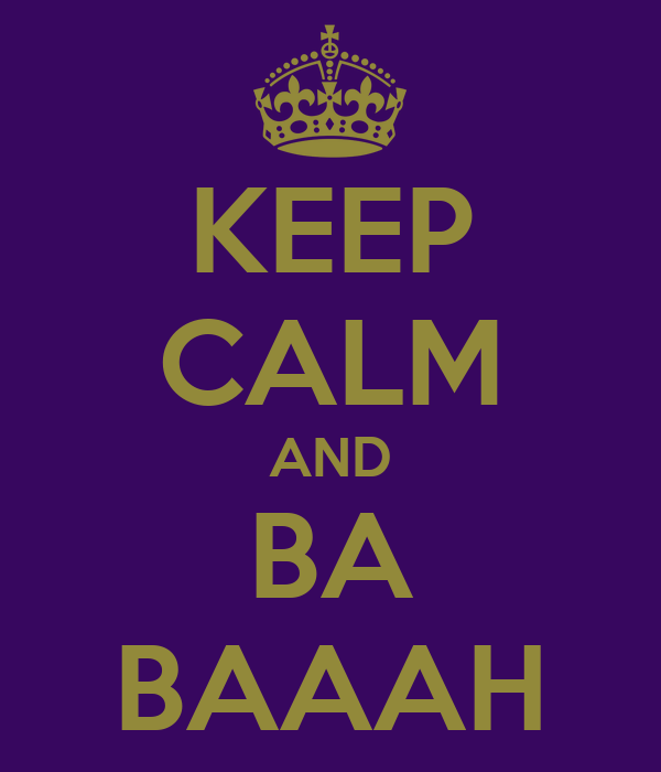 KEEP CALM AND BA BAAAH