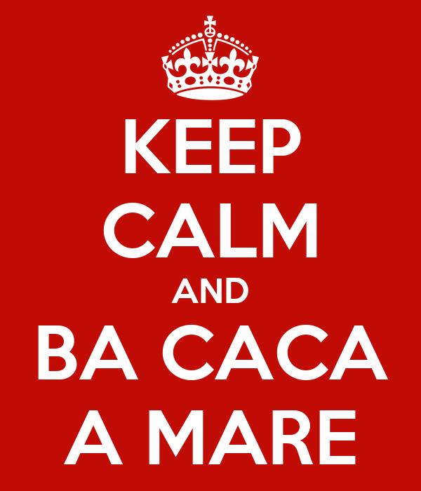 KEEP CALM AND BA CACA A MARE
