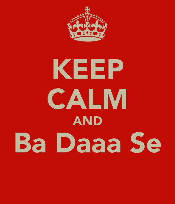 KEEP CALM AND Ba Daaa Se