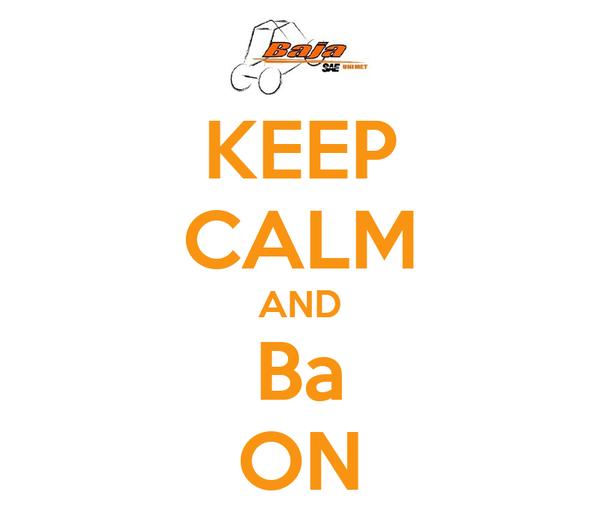 KEEP CALM AND Ba ON
