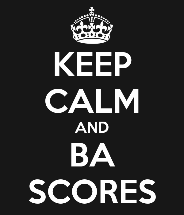 KEEP CALM AND BA SCORES