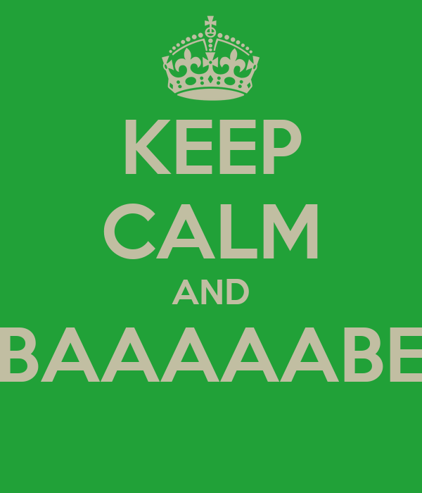 KEEP CALM AND BAAAAABE