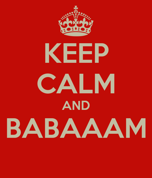 KEEP CALM AND BABAAAM