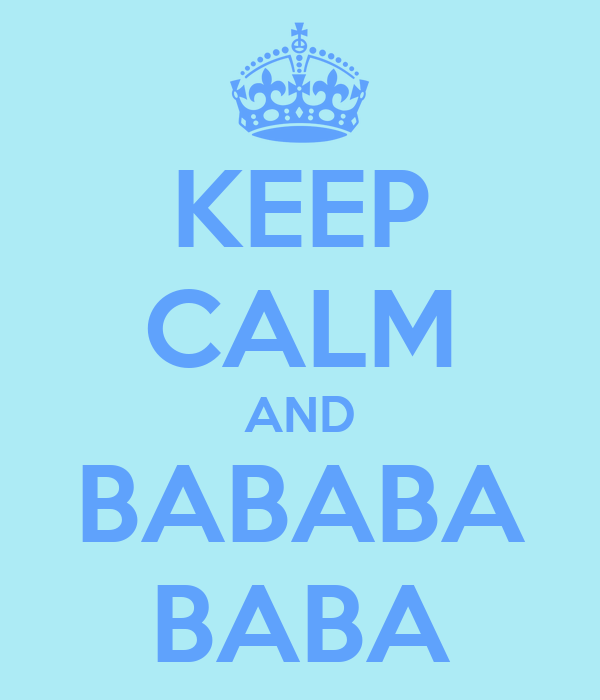 KEEP CALM AND BABABA BABA