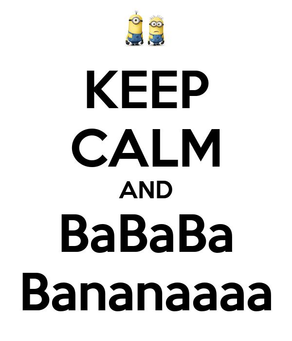 KEEP CALM AND BaBaBa Bananaaaa