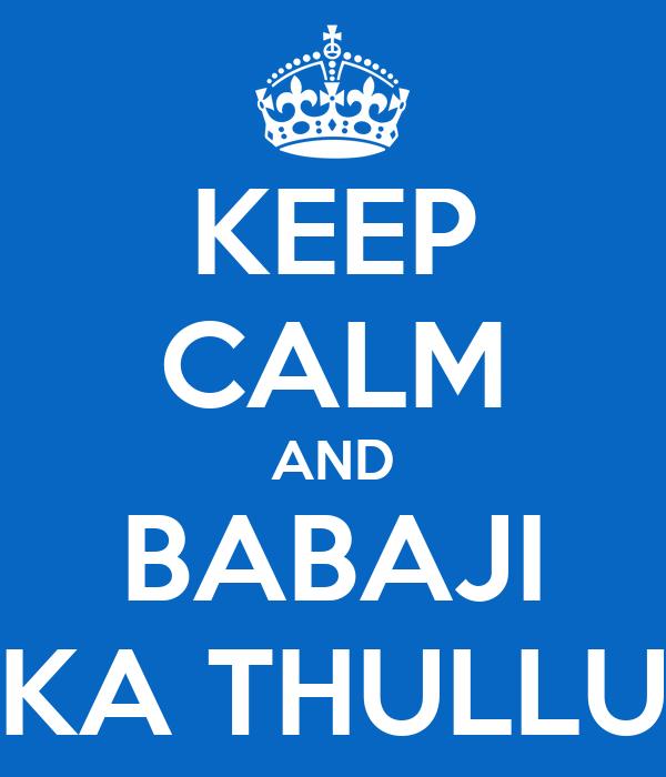 KEEP CALM AND BABAJI KA THULLU