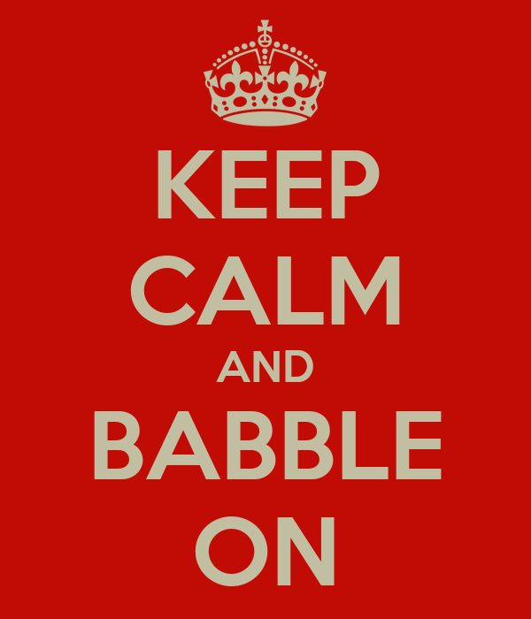 KEEP CALM AND BABBLE ON