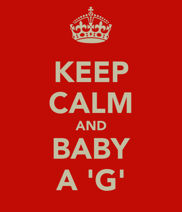 KEEP CALM AND BABY A 'G'